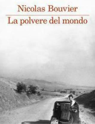 Nicolas Bouvier la polvere del mondo